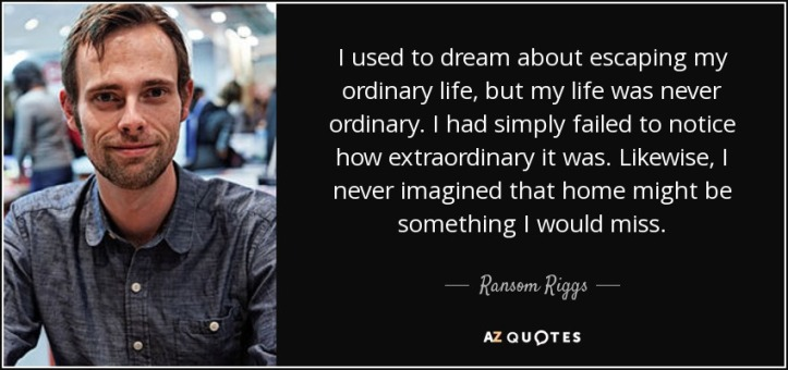 quote-i-used-to-dream-about-escaping-my-ordinary-life-but-my-life-was-never-ordinary-i-had-ransom-riggs-75-22-02